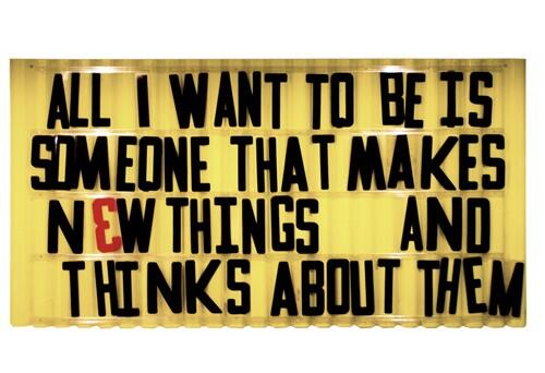 All I want to be is someone that makes new things and talks about them.